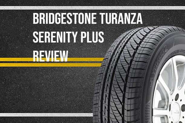 Bridgestone Turanza Serenity Plus >> Bridgestone Turanza Serenity Plus Review A Perfect Tire