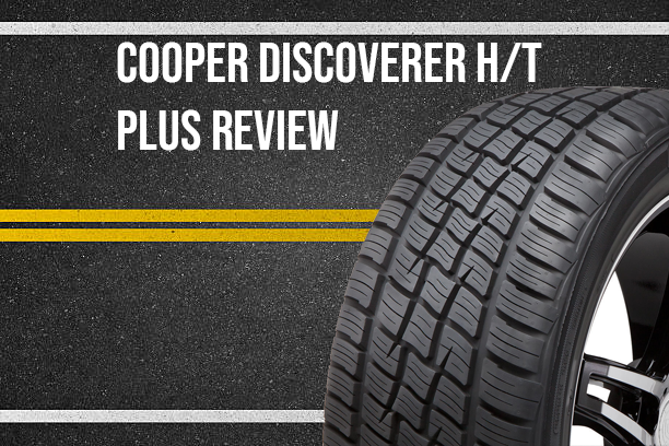 Cooper Tires Review >> Cooper Discoverer H T Plus Review Sporty And Quiet All