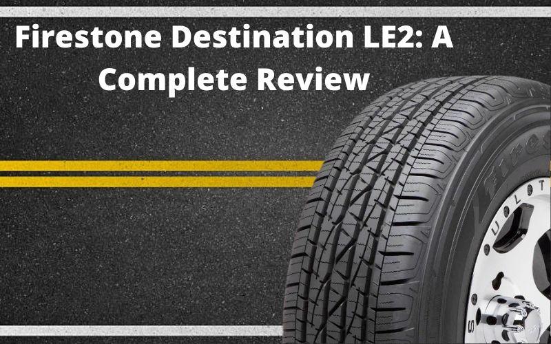 Firestone Destination LE2 A Complete Review